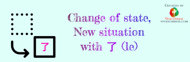 Grammar: 了 le for Change of State, New Situation
